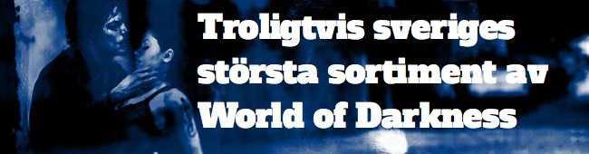 Troligtvis sveriges största sortiment på world of darkness